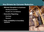 key drivers for cut over reduction