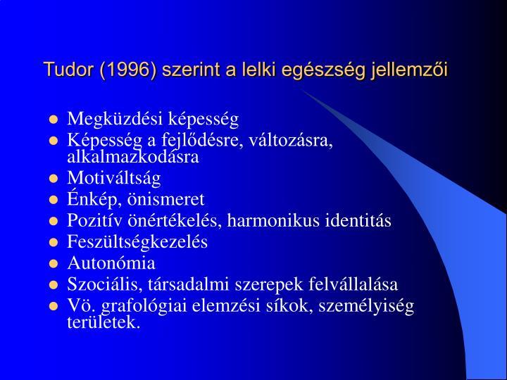 Tudor (1996) szerint a lelki egészség jellemzői