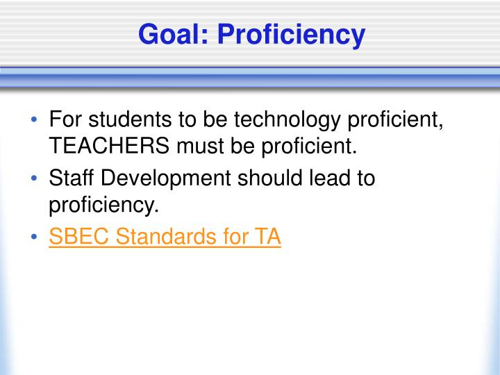 For students to be technology proficient, TEACHERS must be proficient.