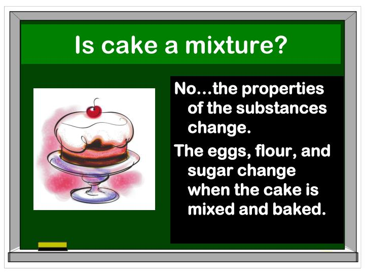 Is cake a mixture?