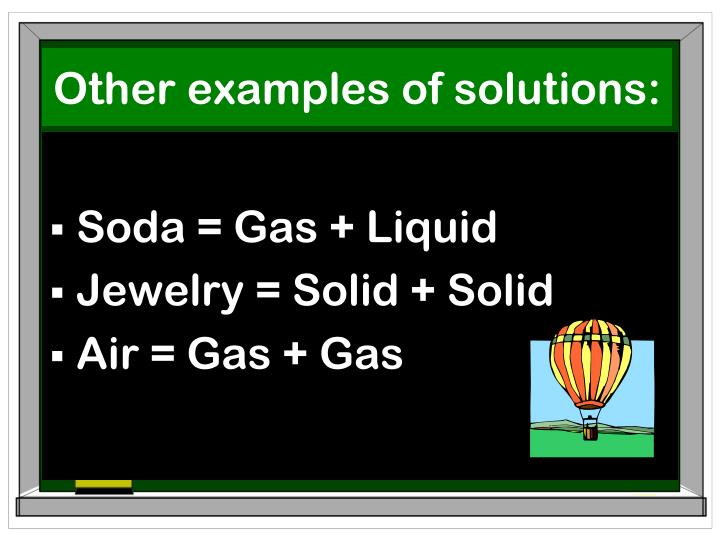 Other examples of solutions: