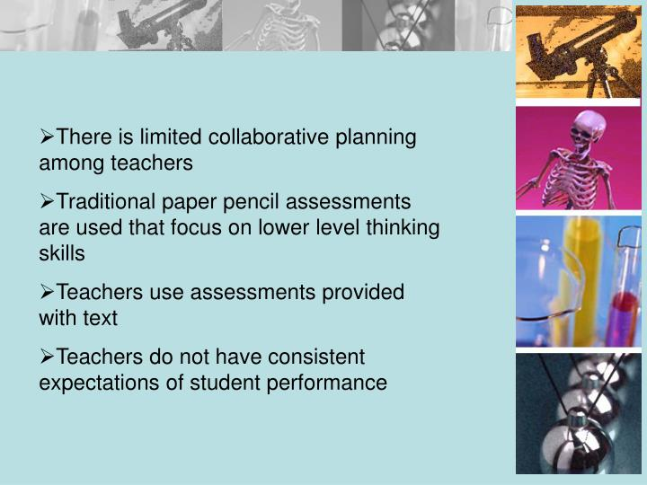 There is limited collaborative planning among teachers