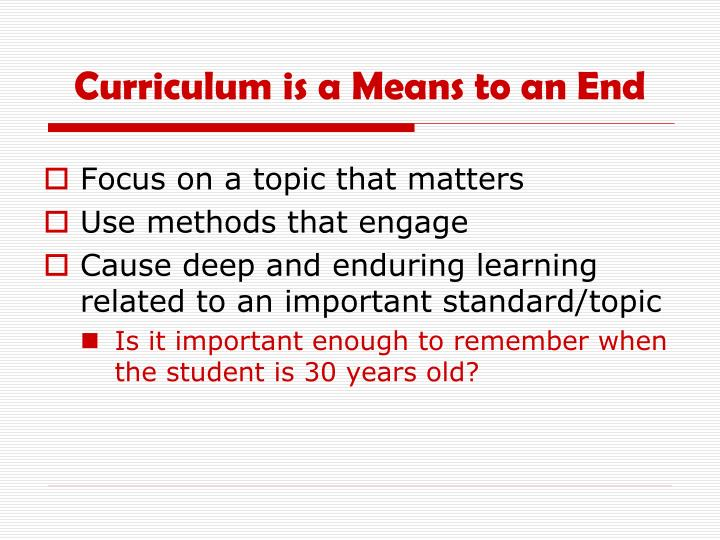 Curriculum is a Means to an End