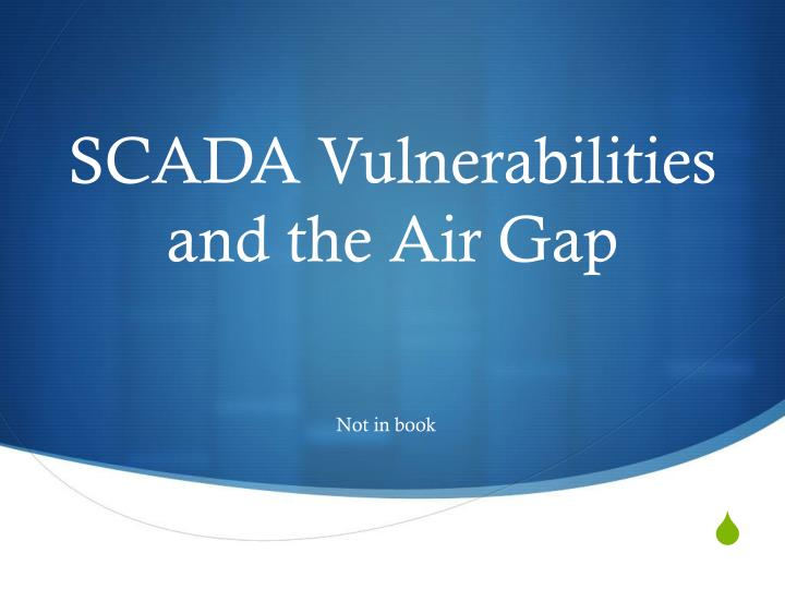 SCADA Vulnerabilities and the Air Gap
