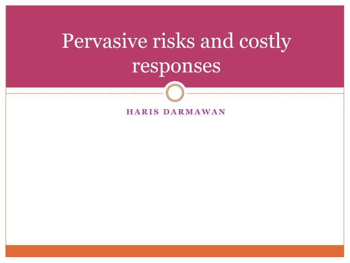 Pervasive risks and costly responses