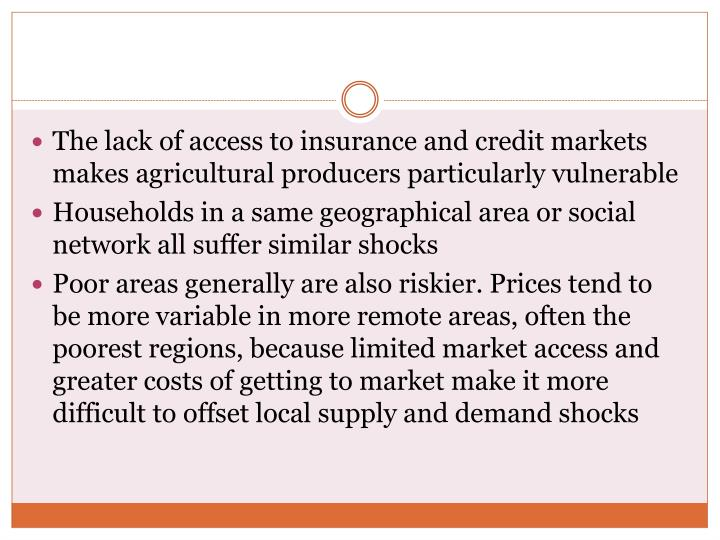 The lack of access to insurance and credit markets makes agricultural producers particularly vulnerable