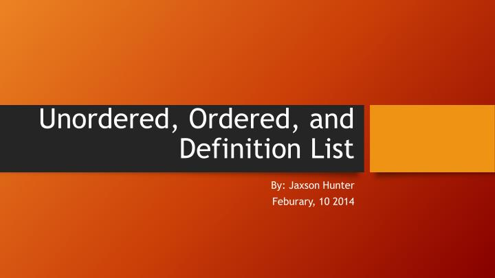 Unordered, Ordered, and Definition List