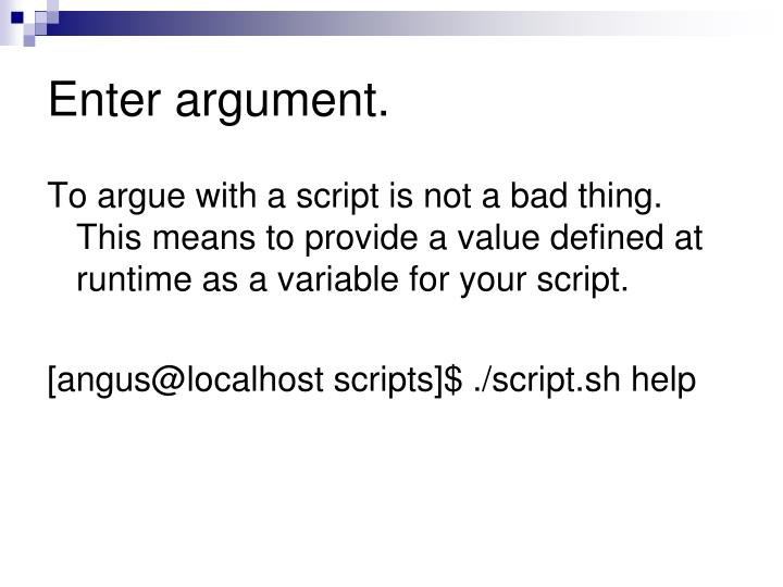 Enter argument.
