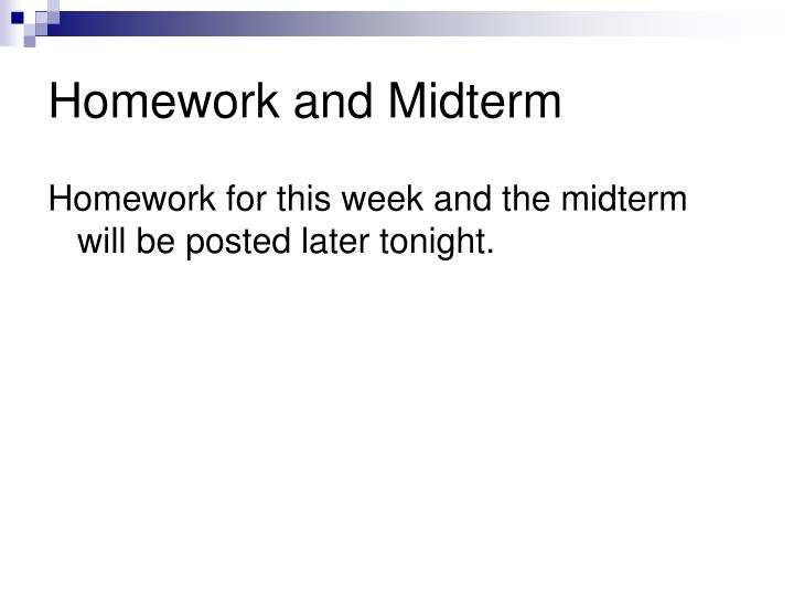 Homework and Midterm