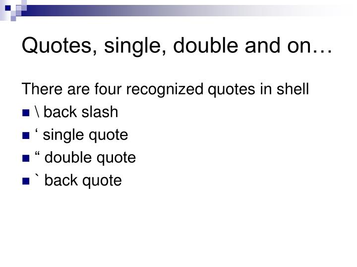 Quotes, single, double and on…