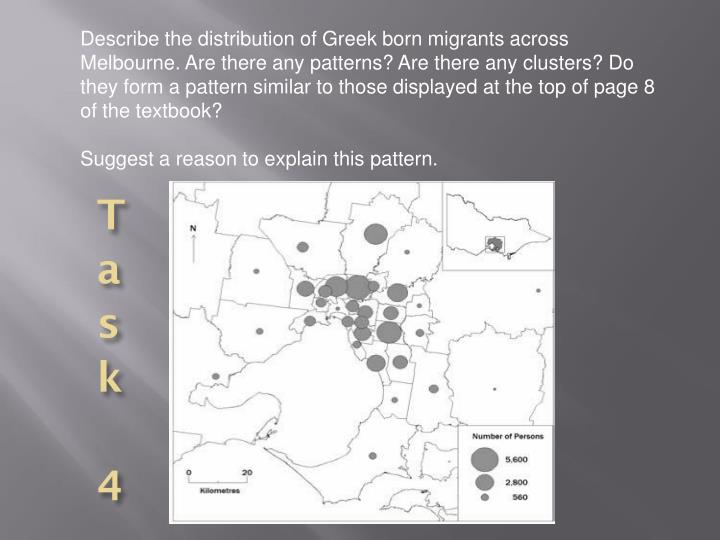 Describe the distribution of Greek born migrants across Melbourne. Are there any patterns? Are there any clusters? Do they form a pattern similar to those displayed at the top of page 8 of the textbook?