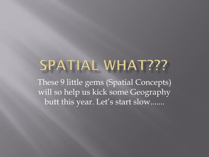 Spatial what