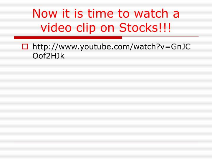 Now it is time to watch a video clip on Stocks!!!