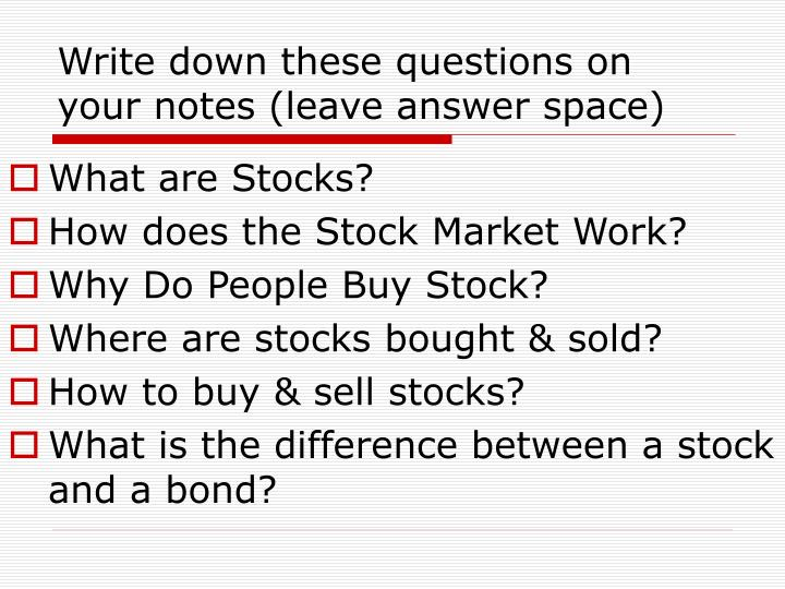 Write down these questions on your notes (leave answer space)