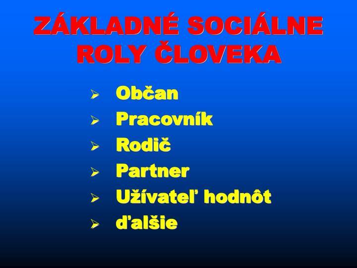 ZÁKLADNÉ SOCIÁLNE ROLY ČLOVEKA