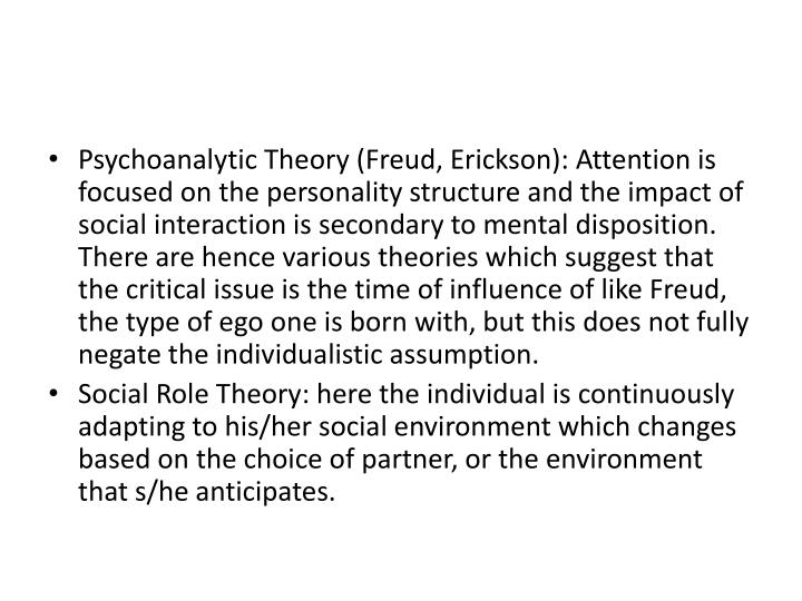 Psychoanalytic Theory (Freud, Erickson): Attention is focused on the personality structure and the i...