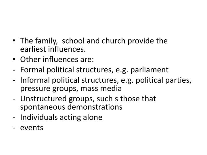 The family,  school and church provide the earliest influences.