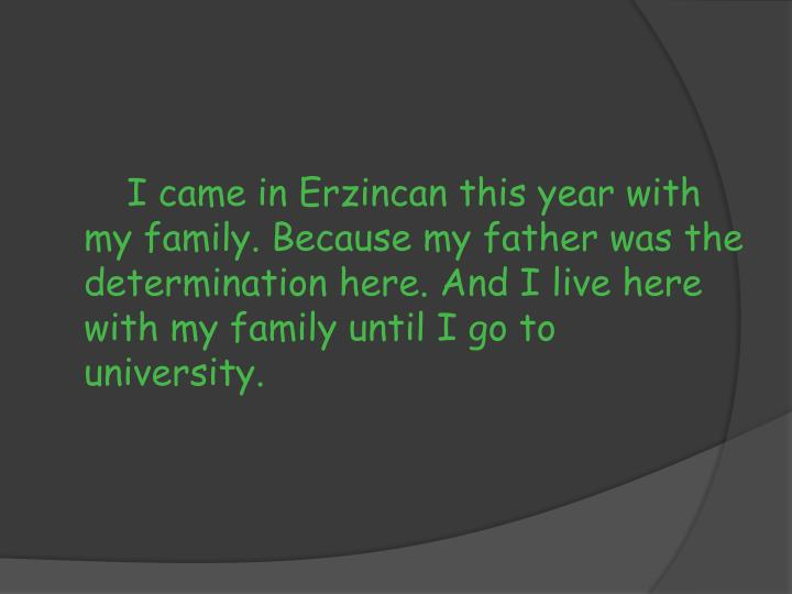 I came in Erzincan this year with my family. Because