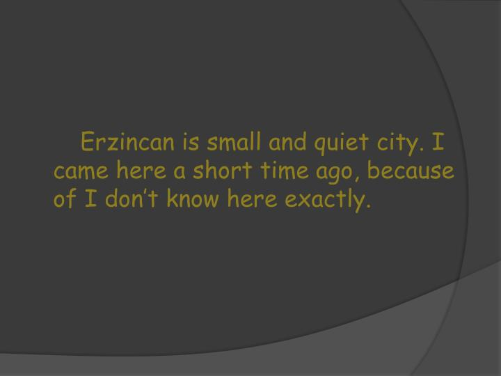 Erzincan is small and quiet city.