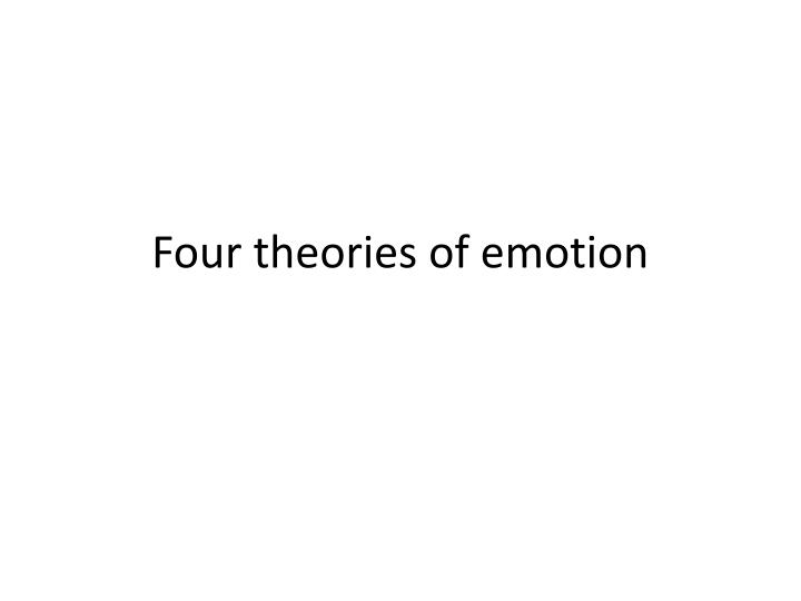 Four theories of emotion