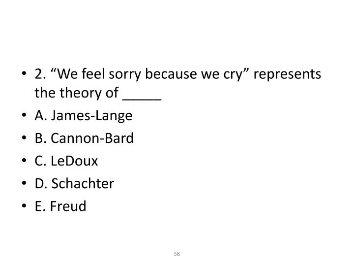 "2. ""We feel sorry because we cry"" represents the theory of _____"