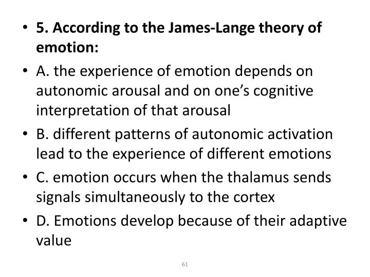 5. According to the James-Lange theory of emotion: