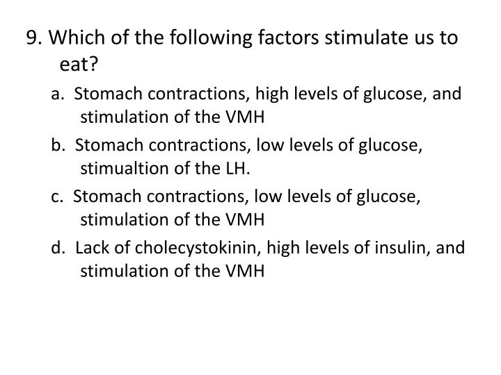9. Which of the following factors stimulate us to eat?