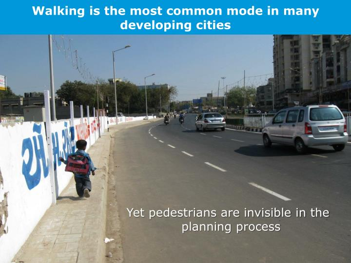 Walking is the most common mode in many developing cities