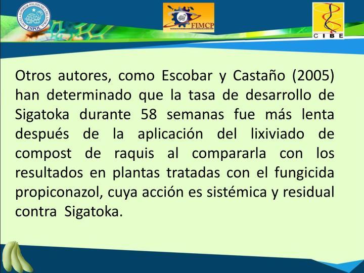 Otros autores, como Escobar y Castaño (2005) han determinado que la tasa de desarrollo de Sigatoka durante 58 semanas fue más lenta después de la aplicación del lixiviado de compost de raquis al compararla con los resultados en plantas tratadas con el fungicida