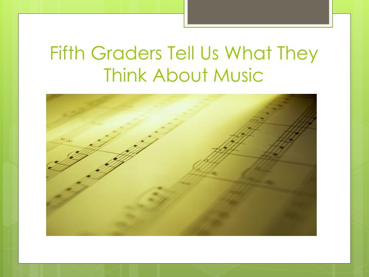 Fifth graders tell us what they think about music