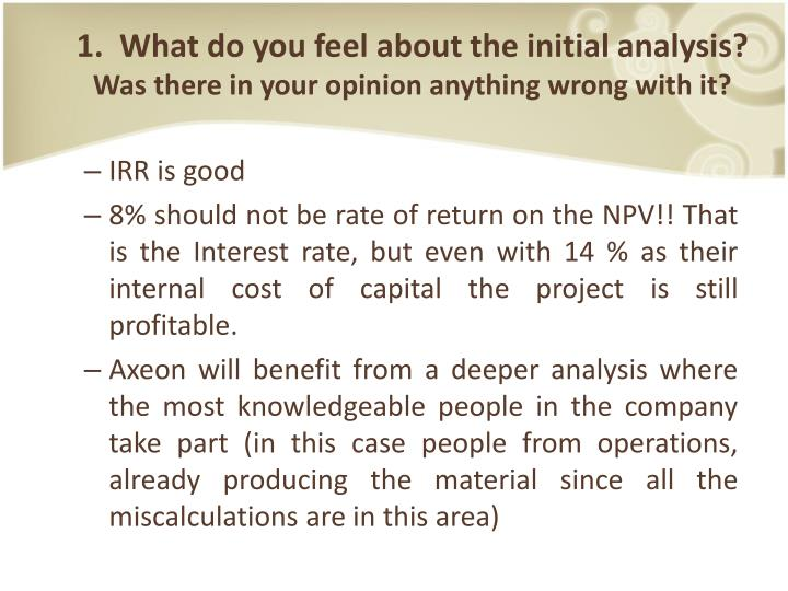 1.  What do you feel about the initial analysis?