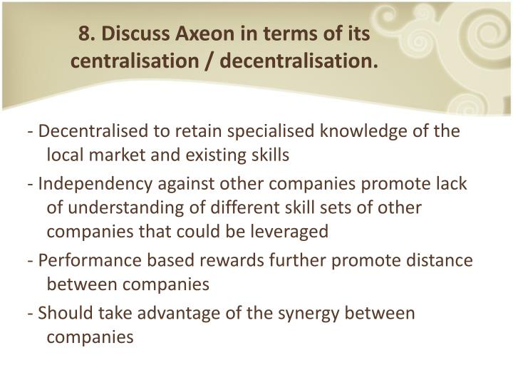 8. Discuss Axeon in terms of its