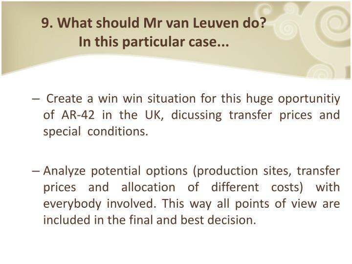 9. What should Mr van Leuven do?