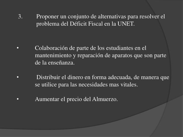 Proponer un conjunto de alternativas para resolver el problema del Déficit Fiscal en la UNET.