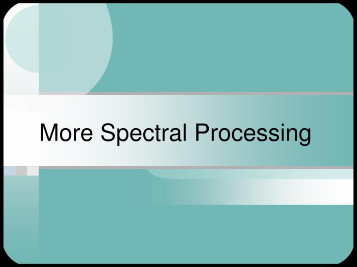 More spectral processing
