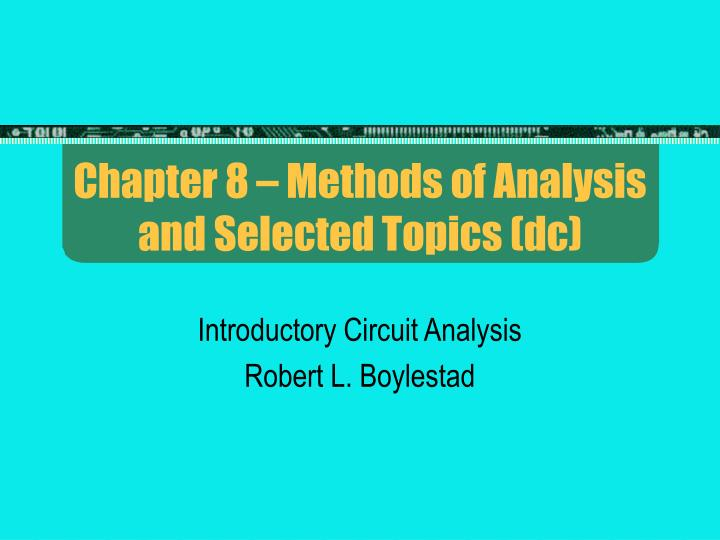 Chapter 8 methods of analysis and selected topics dc