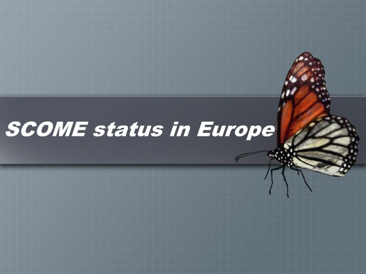 SCOME status in Europe