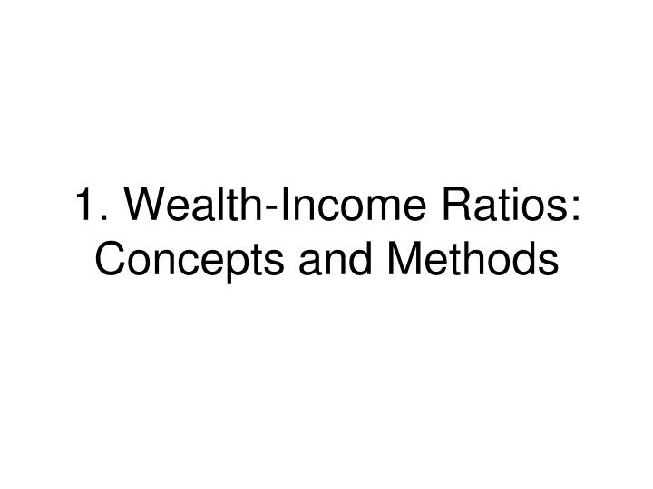 1. Wealth-Income Ratios: Concepts and Methods