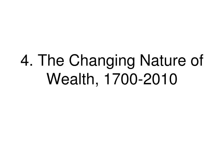4. The Changing Nature of Wealth, 1700-2010