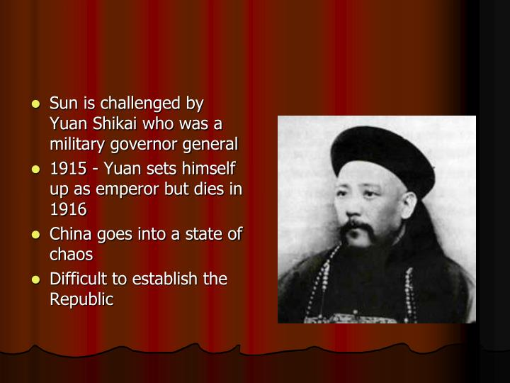 Sun is challenged by Yuan Shikai who was a military governor general