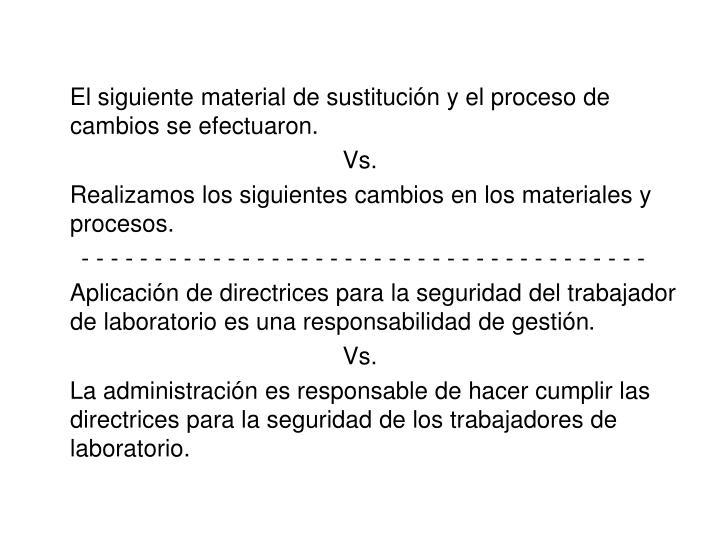 El siguiente material de sustitución y el proceso de cambios se efectuaron
