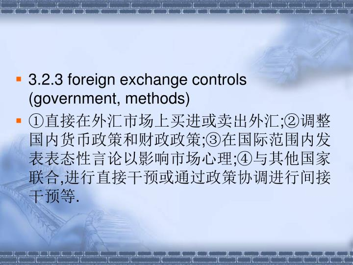 3.2.3 foreign exchange controls (government, methods)