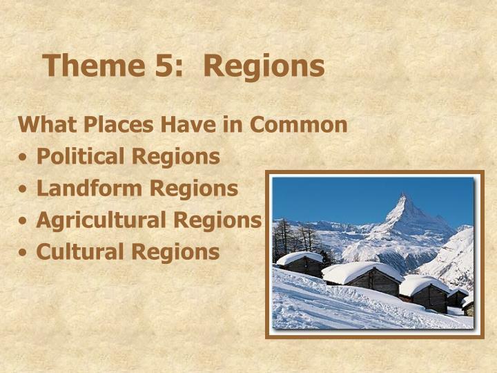 Theme 5:  Regions