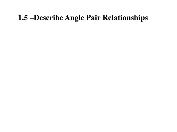 1.5 –Describe Angle Pair Relationships