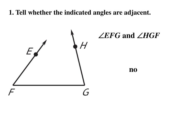 1. Tell whether the indicated angles are adjacent.