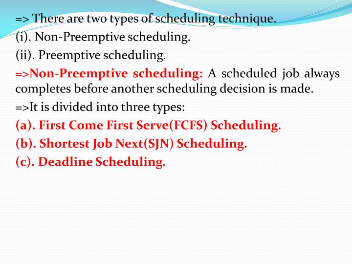 => There are two types of scheduling technique.