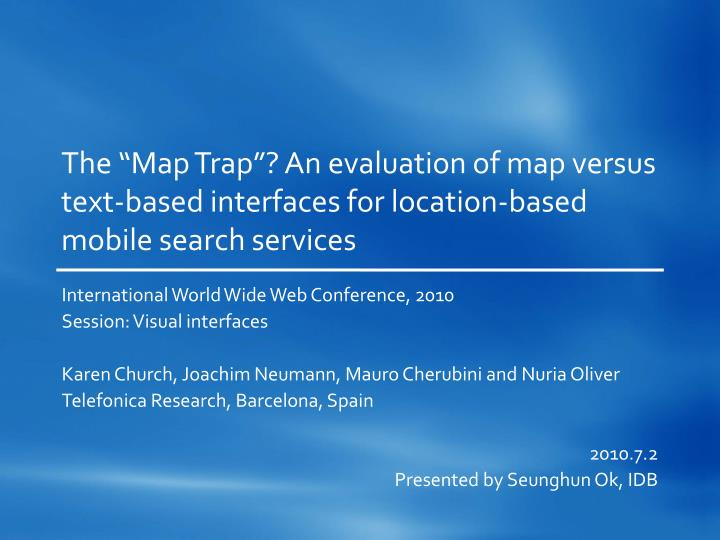 "The ""Map Trap""? An evaluation of map versus text-based interfaces for location-based mobile sear..."