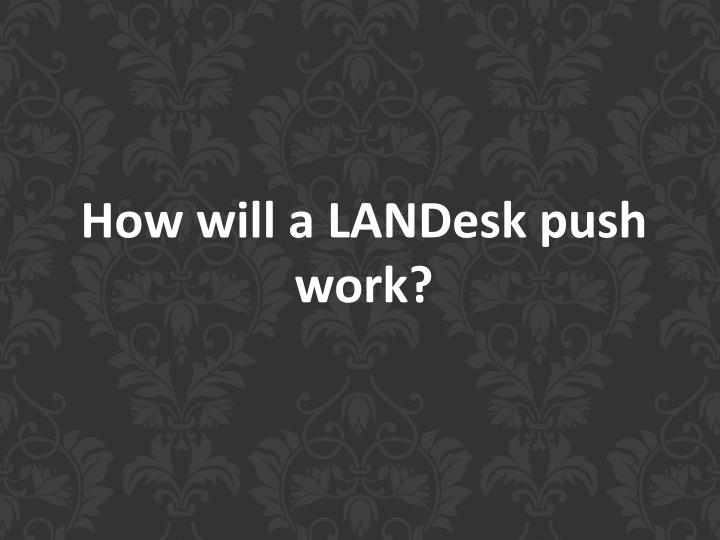 How will a LANDesk push work?