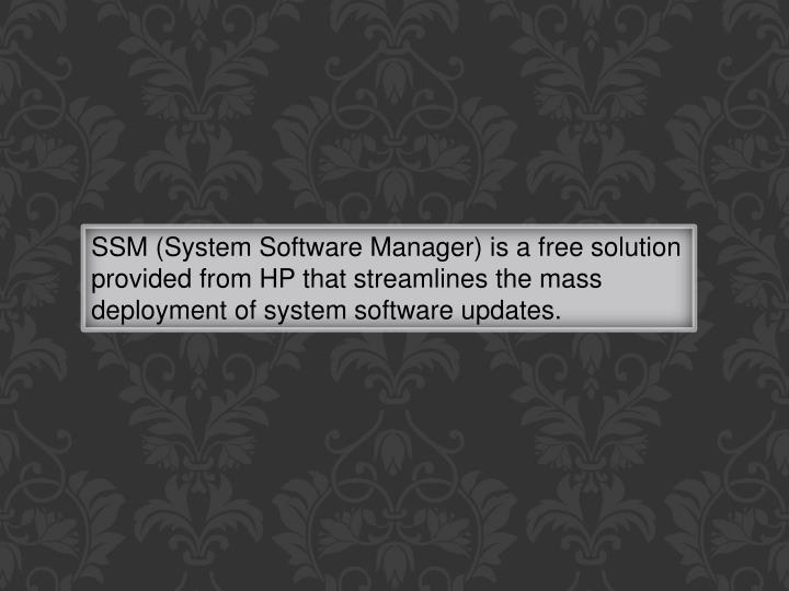 SSM (System Software Manager) is a free solution provided from HP that streamlines the mass deployment of system software updates.