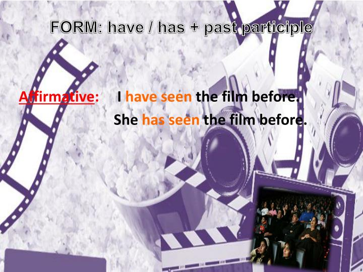 FORM: have / has + past participle